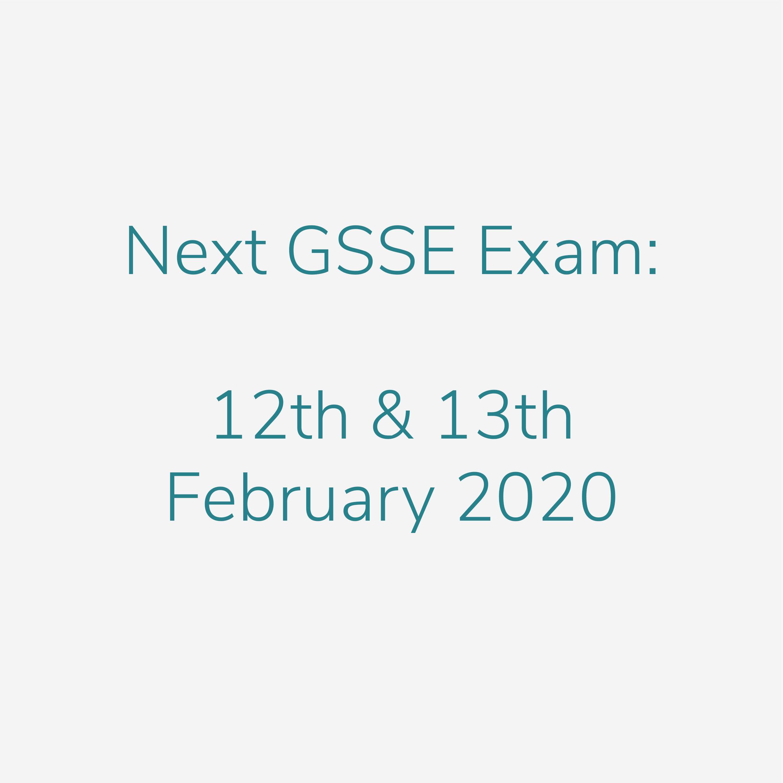 Next GSSE Exam - 12th & 13th of Feb 2020